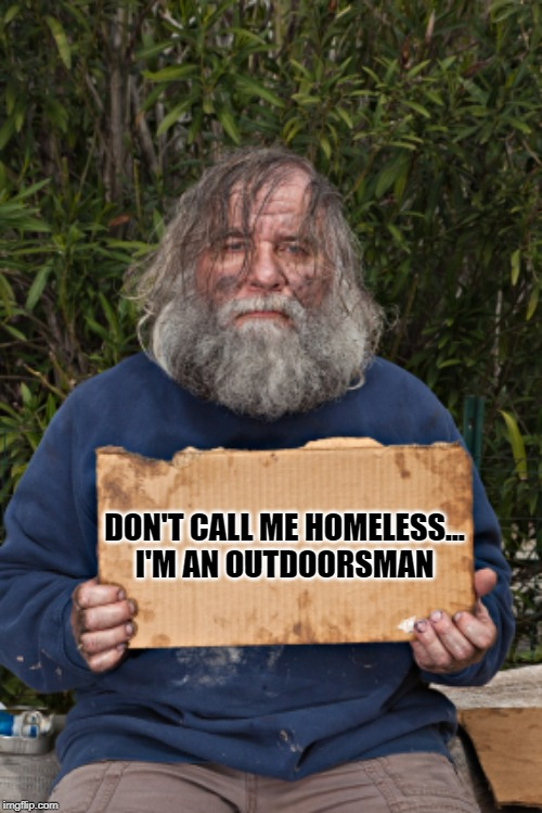Blak Homeless Sign |  DON'T CALL ME HOMELESS... I'M AN OUTDOORSMAN | image tagged in blak homeless sign | made w/ Imgflip meme maker