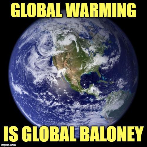 earth |  GLOBAL WARMING; IS GLOBAL BALONEY | image tagged in earth | made w/ Imgflip meme maker