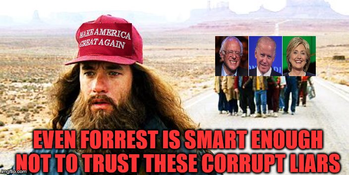 Forrest Gumpp |  EVEN FORREST IS SMART ENOUGH NOT TO TRUST THESE CORRUPT LIARS | image tagged in forrest gumpp | made w/ Imgflip meme maker