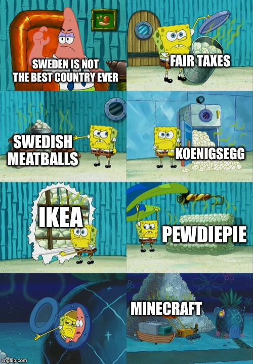 Koenigsegg is a Swedish car brand that made the supercar Agera RS, which broke the speed record for fastest production car. | SWEDEN IS NOT THE BEST COUNTRY EVER SWEDISH MEATBALLS FAIR TAXES KOENIGSEGG MINECRAFT IKEA PEWDIEPIE | image tagged in spongebob diapers meme,sweden,pewdiepie,minecraft | made w/ Imgflip meme maker