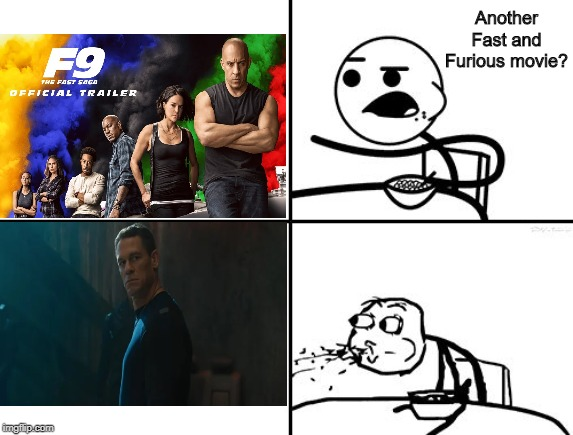 He will never |  Another Fast and Furious movie? | image tagged in he will never | made w/ Imgflip meme maker