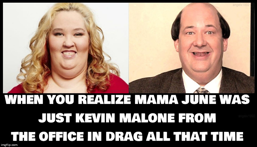 image tagged in mama june,kevin malone,the office,crossdresser,lgbtq,drag queens | made w/ Imgflip meme maker