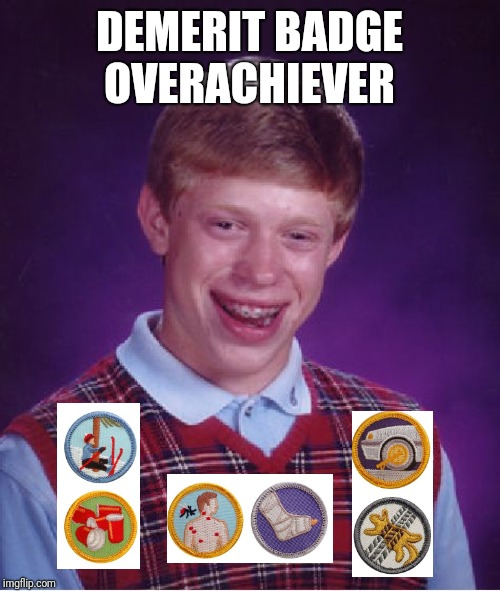 Bad Luck Brian Meme | DEMERIT BADGE OVERACHIEVER | image tagged in memes,bad luck brian | made w/ Imgflip meme maker