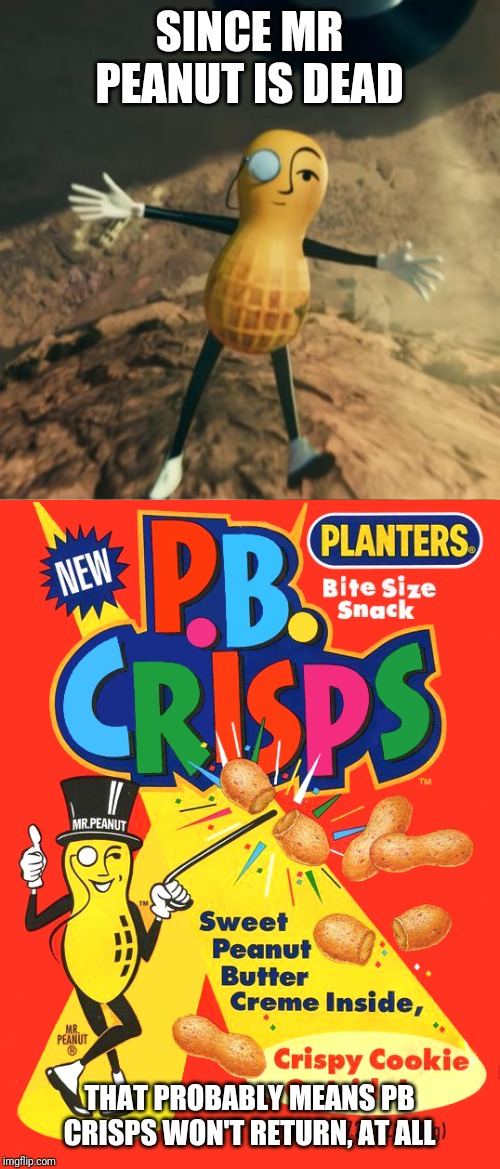 #RIPeanut | SINCE MR PEANUT IS DEAD THAT PROBABLY MEANS PB CRISPS WON'T RETURN, AT ALL | image tagged in mr peanut's death,pb crisps,mr peanut,memes | made w/ Imgflip meme maker