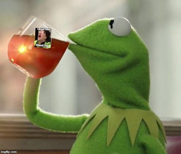 Liberal tears brand tea. | image tagged in liberal tears,kermit | made w/ Imgflip meme maker