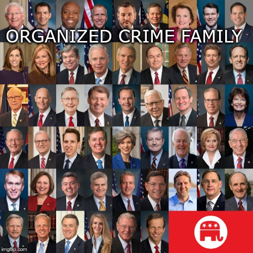 Crime Family |  ORGANIZED CRIME FAMILY | image tagged in gop,gop senate,corrupt,crime organization | made w/ Imgflip meme maker