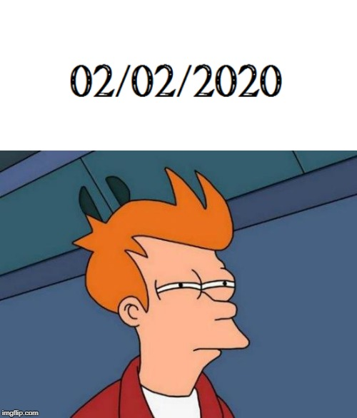 SO MANY 2'S AND 0'S | image tagged in memes,futurama fry,groundhog day,numbers | made w/ Imgflip meme maker
