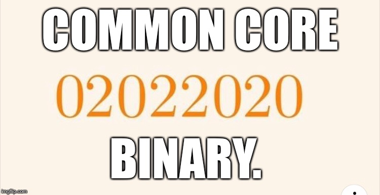 Common Core Binary |  COMMON CORE; BINARY. | image tagged in common core,binary,computers,funny memes | made w/ Imgflip meme maker