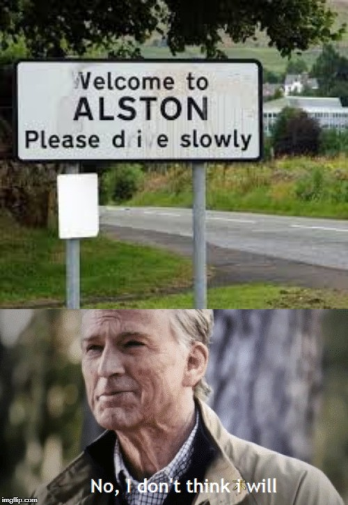 Please d i e slowly | image tagged in no i dont think i will,funny,memes,die,slow,stupid signs | made w/ Imgflip meme maker