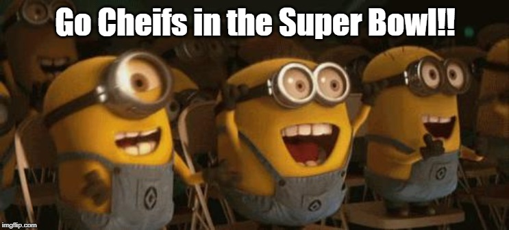 Go cheifs! | Go Cheifs in the Super Bowl!! | image tagged in cheering minions,nfl,super bowl,minions,cheers | made w/ Imgflip meme maker
