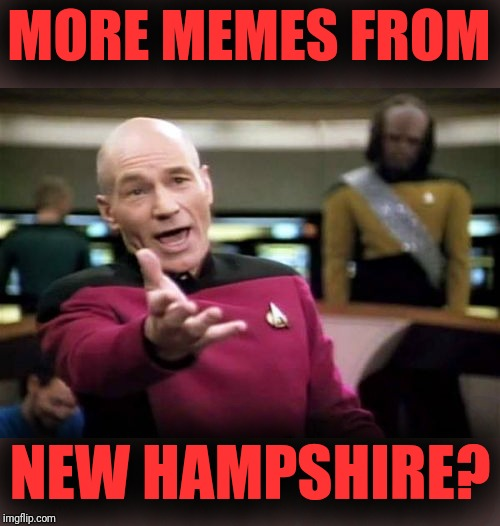 Picard Wtf Meme | MORE MEMES FROM NEW HAMPSHIRE? | image tagged in memes,picard wtf | made w/ Imgflip meme maker