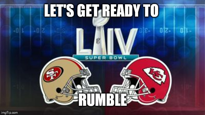 Superbowl rumble |  LET'S GET READY TO; RUMBLE | image tagged in superbowl,kansas city chiefs,49ers | made w/ Imgflip meme maker