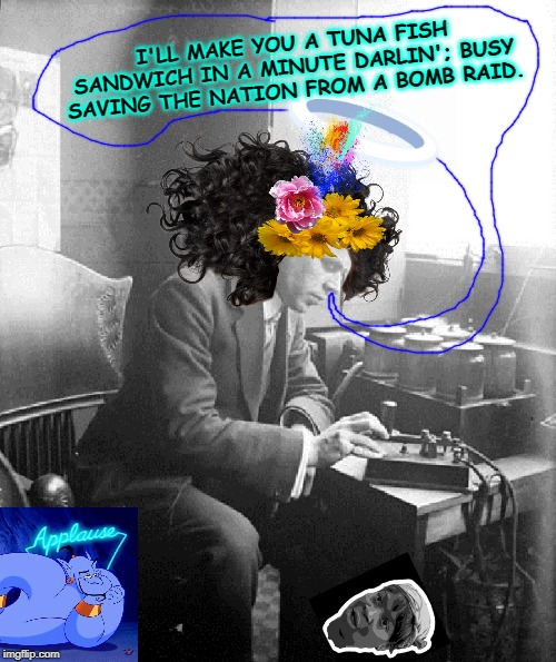 Old World  Communications Problems | I'LL MAKE YOU A TUNA FISH SANDWICH IN A MINUTE DARLIN'; BUSY SAVING THE NATION FROM A BOMB RAID. | image tagged in old world communications problems | made w/ Imgflip meme maker