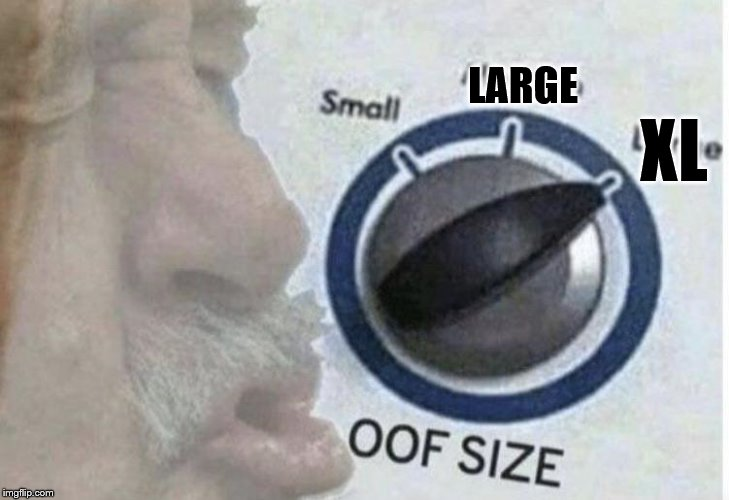 Oof size large | XL LARGE | image tagged in oof size large | made w/ Imgflip meme maker