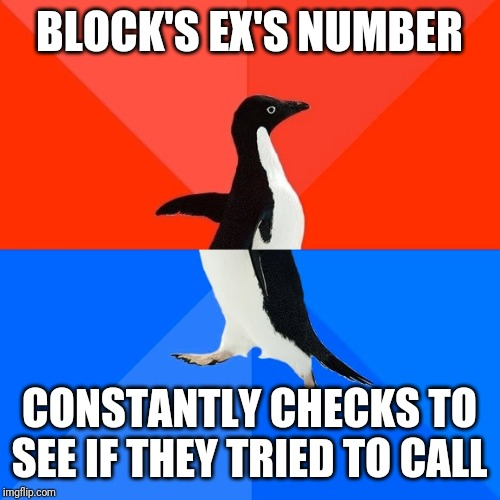Socially Awesome Awkward Penguin |  BLOCK'S EX'S NUMBER; CONSTANTLY CHECKS TO SEE IF THEY TRIED TO CALL | image tagged in memes,socially awesome awkward penguin | made w/ Imgflip meme maker