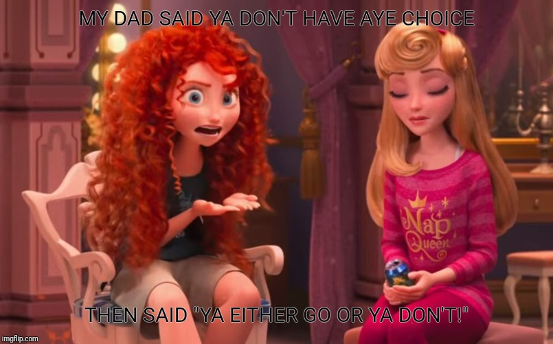 "Ya don't have a choice! | MY DAD SAID YA DON'T HAVE AYE CHOICE THEN SAID ""YA EITHER GO OR YA DON'T!"" 
