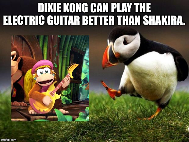 Dixie Kong should get her own halftime show |  DIXIE KONG CAN PLAY THE ELECTRIC GUITAR BETTER THAN SHAKIRA. | image tagged in memes,unpopular opinion puffin,dixie kong,guitar,music,nfl football | made w/ Imgflip meme maker