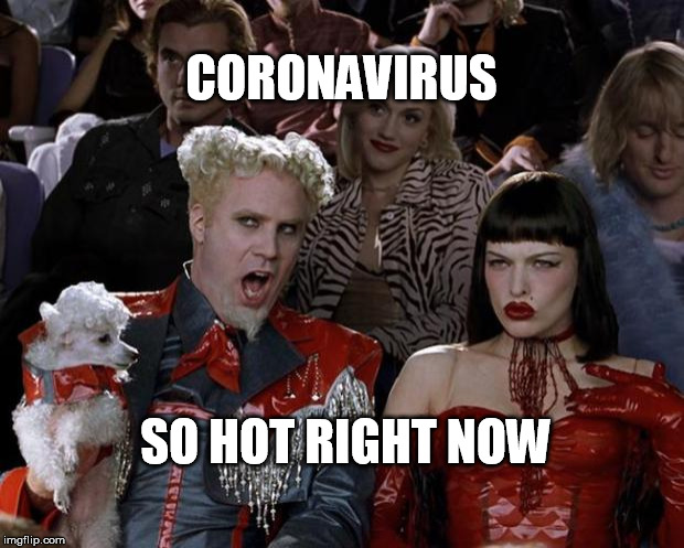 Mugatu So Hot Right Now | CORONAVIRUS SO HOT RIGHT NOW | image tagged in memes,mugatu so hot right now | made w/ Imgflip meme maker