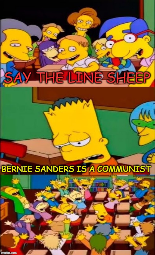 say the line bart! simpsons | SAY THE LINE SHEEP BERNIE SANDERS IS A COMMUNIST | image tagged in say the line bart simpsons | made w/ Imgflip meme maker