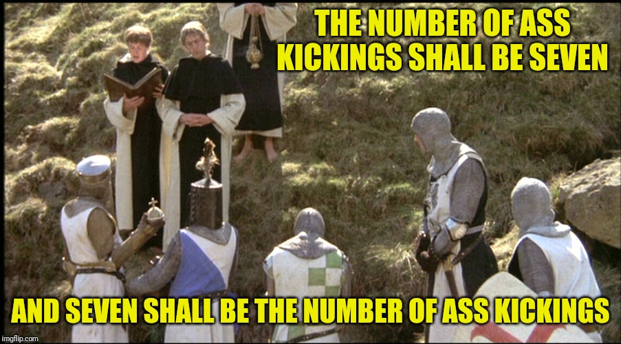 THE NUMBER OF ASS KICKINGS SHALL BE SEVEN AND SEVEN SHALL BE THE NUMBER OF ASS KICKINGS | made w/ Imgflip meme maker