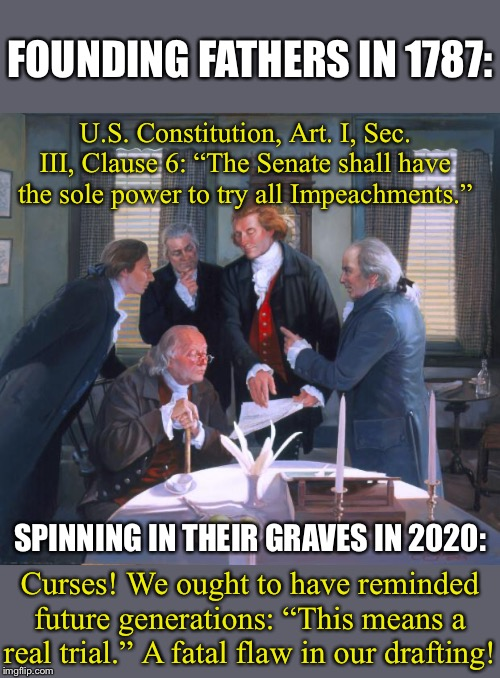 "The Founders were great drafters — but could they have predicted the cravenness of Mitch McConnell & crew? | U.S. Constitution, Art. I, Sec. III, Clause 6: ""The Senate shall have the sole power to try all Impeachments."" Curses! We ought to have remi 