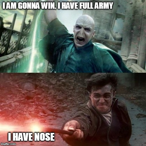 Harry Potter meme |  I AM GONNA WIN. I HAVE FULL ARMY; I HAVE NOSE | image tagged in harry potter meme | made w/ Imgflip meme maker