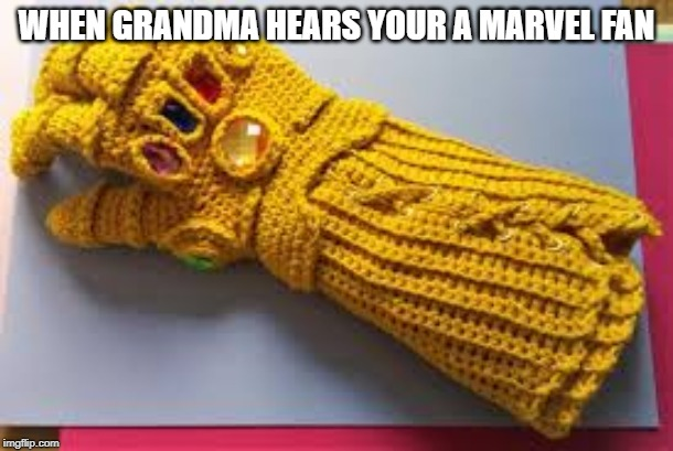 thanos |  WHEN GRANDMA HEARS YOUR A MARVEL FAN | image tagged in marvel,thanos,grandma | made w/ Imgflip meme maker