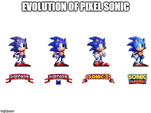 blank white template |  EVOLUTION OF PIXEL SONIC | image tagged in blank white template | made w/ Imgflip meme maker