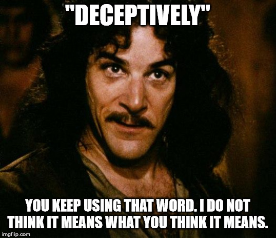 "Inigo Montoya Meme | ""DECEPTIVELY"" YOU KEEP USING THAT WORD. I DO NOT THINK IT MEANS WHAT YOU THINK IT MEANS. 