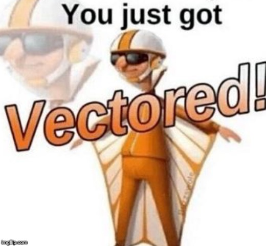 You just got vectored | image tagged in you just got vectored | made w/ Imgflip meme maker