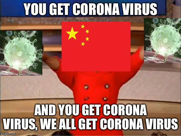 Oprah You Get A | YOU GET CORONA VIRUS AND YOU GET CORONA VIRUS, WE ALL GET CORONA VIRUS | image tagged in memes,oprah you get a | made w/ Imgflip meme maker