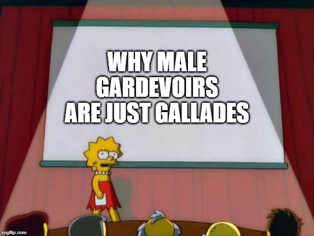 Lisa Simpson's Presentation |  WHY MALE GARDEVOIRS ARE JUST GALLADES | image tagged in lisa simpson's presentation | made w/ Imgflip meme maker
