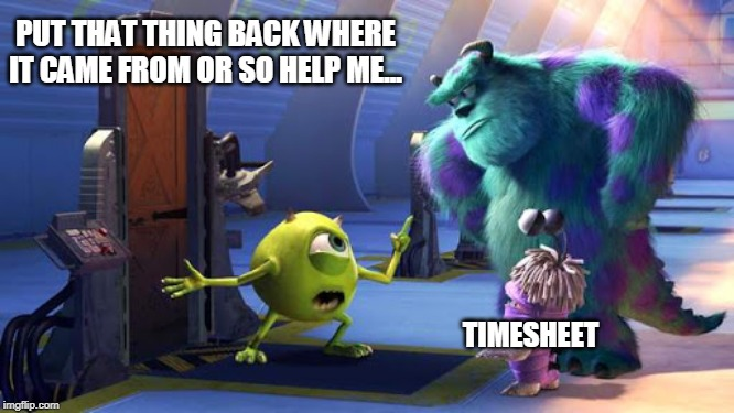 PUT THAT THING BACK WHERE IT CAME FROM OR SO HELP ME... TIMESHEET | image tagged in monsters inc,timesheet reminder,mike wazowski,boo,sully,pixar | made w/ Imgflip meme maker