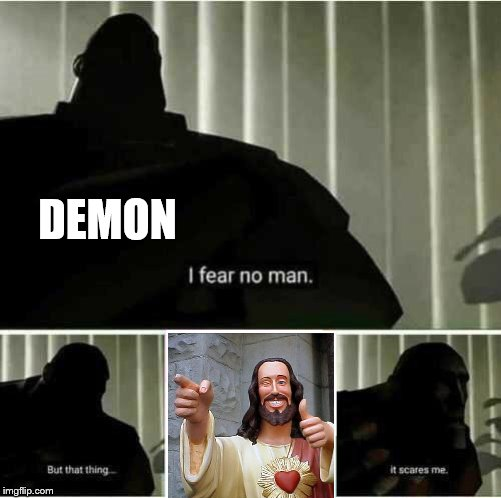 I fear no man | DEMON | image tagged in i fear no man | made w/ Imgflip meme maker