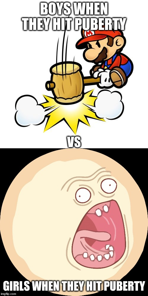 BOYS WHEN THEY HIT PUBERTY; VS; GIRLS WHEN THEY HIT PUBERTY | image tagged in memes,mario hammer smash,rick and morty screaming sun,funny,boys vs girls,puberty | made w/ Imgflip meme maker