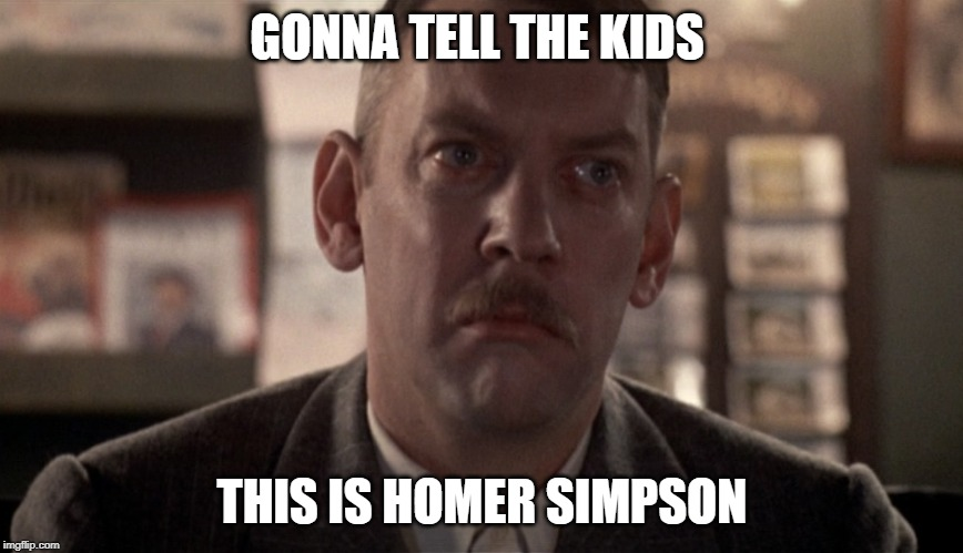 GONNA TELL THE KIDS THIS IS HOMER SIMPSON | image tagged in homer simpson | made w/ Imgflip meme maker
