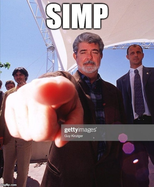 that's you | SIMP | image tagged in george lucas | made w/ Imgflip meme maker