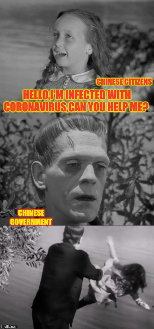 I'm Just Waiting For The Media Blackouts In China And Leaked Footage Of Mass Killings Of Chinese Citizens |  CHINESE CITIZENS; HELLO,I'M INFECTED WITH CORONAVIRUS,CAN YOU HELP ME? CHINESE GOVERNMENT | image tagged in frankenstein monster,coronavirus,china,communism,political meme,massacre | made w/ Imgflip meme maker