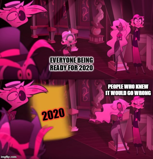 Hazbin Hotel Door |  EVERYONE BEING READY FOR 2020; PEOPLE WHO KNEW IT WOULD GO WRONG; 2020 | image tagged in hazbin hotel door | made w/ Imgflip meme maker