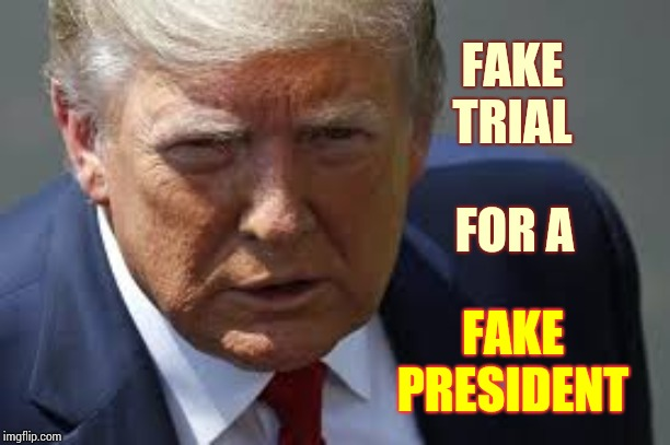 Not A Chance Trump's Fake Presidency Could With Stand A Real Trial |  FAKE TRIAL; FOR A; FAKE PRESIDENT | image tagged in memes,trump unfit unqualified dangerous,liar in chief,liars club,corrupt,scumbag republicans | made w/ Imgflip meme maker