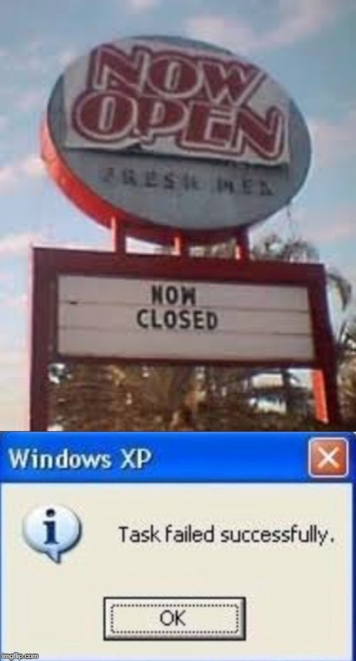 Now closed | image tagged in task failed successfully,stupid signs,funny,memes,open,closed | made w/ Imgflip meme maker
