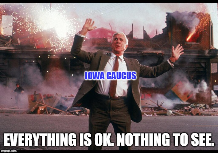 Drebin_Fireworks |  IOWA CAUCUS; EVERYTHING IS OK. NOTHING TO SEE. | image tagged in drebin_fireworks | made w/ Imgflip meme maker