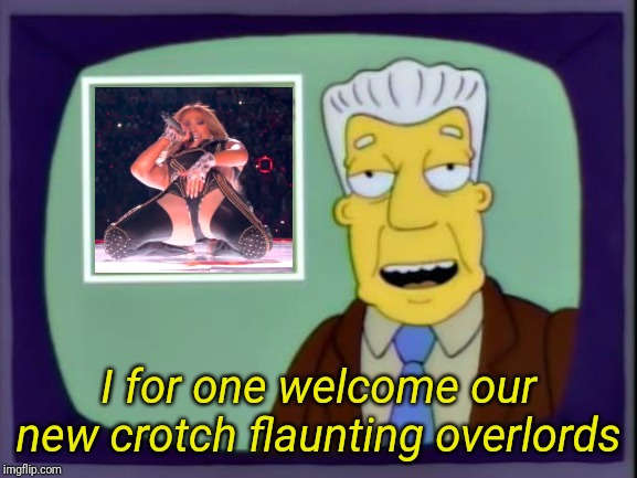 kent brockman |  I for one welcome our new crotch flaunting overlords | image tagged in kent brockman,memes,superbowl,halftime,jlo,crotch | made w/ Imgflip meme maker