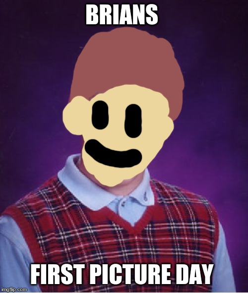 Bad Luck Brian Meme |  BRIANS; FIRST PICTURE DAY | image tagged in memes,bad luck brian | made w/ Imgflip meme maker