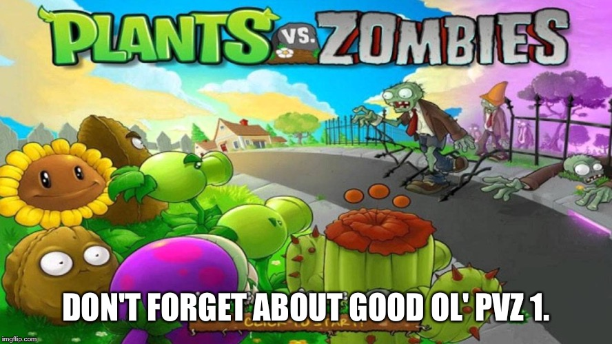 DON'T FORGET ABOUT GOOD OL' PVZ 1. | made w/ Imgflip meme maker