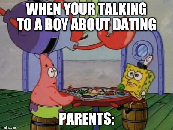 Talking to boys be like | WHEN YOUR TALKING TO A BOY ABOUT DATING PARENTS: | image tagged in boys | made w/ Imgflip meme maker