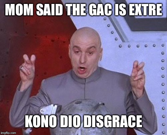 Dr Evil Laser | MOM SAID THE GAC IS EXTRE KONO DIO DISGRACE | image tagged in memes,dr evil laser | made w/ Imgflip meme maker
