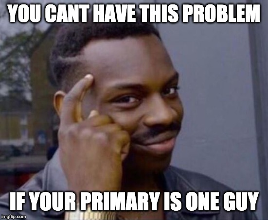 black guy pointing at head | YOU CANT HAVE THIS PROBLEM IF YOUR PRIMARY IS ONE GUY | image tagged in black guy pointing at head | made w/ Imgflip meme maker