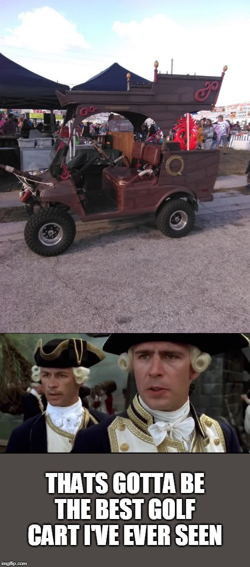 NICE | THATS GOTTA BE THE BEST GOLF CART I'VE EVER SEEN | image tagged in memes,pirate,golf,pirates of the carribean | made w/ Imgflip meme maker