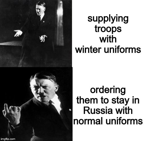 Not supplying winter uniforms |  supplying troops with winter uniforms; ordering them to stay in Russia with normal uniforms | image tagged in hitler drake,hitler,drake hotline bling,drake,ww2,memes | made w/ Imgflip meme maker